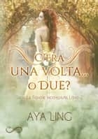 C'era Una Volta... O Due? - Le favole incompiute Vol.2 eBook by Aya Ling, Elisabetta Rindone, Franlu Luna