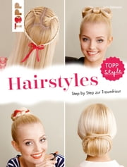 Hairstyles - Step by Step zur Traumfrisur. Flechtfrisuren für Fingerfertige ebook by Jutta Diekmann