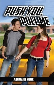 Push You, Pull Me ebook by Ann Marie Kucic