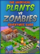 PLANTS VS ZOMBIES ADVENTURES GAME GUIDE ebook by HSE