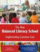 The New Balanced Literacy School - Implementing Common Core ebook by Margaret Mary Policastro