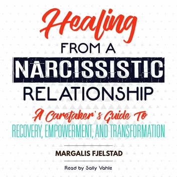 Healing from a Narcissistic Relationship: A Caretaker's Guide to Recovery, Empowerment, and Transformation audiobook by Margalis Fjelstad