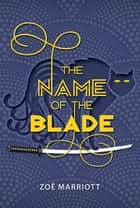 The Name of the Blade ebook by Zoe Marriott