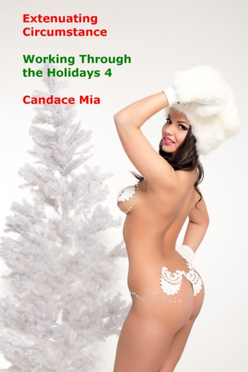Extenuating Circumstance: Working Through the Holidays 4 ebook by Candace Mia