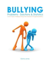 Bullying: Problems - Solutions & Statistics ebook by Gloria Jones