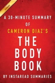 The Body Book by Cameron Diaz - A 30-minute Summary - The Law of Hunger, the Science of Strength, and Other Ways to Love Your Amazing Body ebook by Instaread Summaries