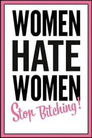 Women hate women - stop bitching! ebook by Dr. Franziska-Maria Apprich,Dr. Kathy O'Sullivan
