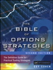 The Bible of Options Strategies - The Definitive Guide for Practical Trading Strategies ebook by Guy Cohen