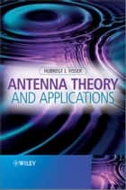 Antenna Theory and Applications ebook by Hubregt J. Visser