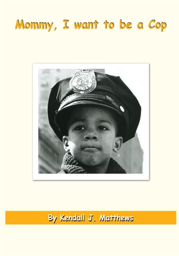 Mommy, I Want to Be a Cop ebook by Kendall J. Matthews