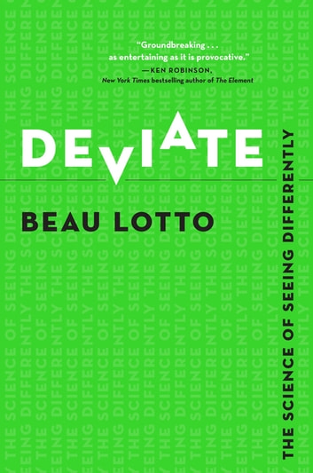 Deviate - The Science of Seeing Differently ebook by Beau Lotto