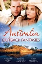 Australia - Outback Fantasies - 3 Book Box Set ebook by Margaret Way, Barbara Hannay, Leah Martyn