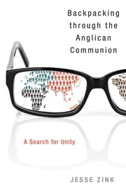 Backpacking Through the Anglican Communion - A Search for Unity ebook by Jesse Zink