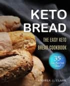 Keto Bread ebook by Andrea J. Clark