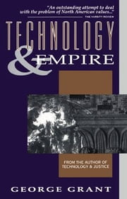 Technology and Empire ebook by George Grant