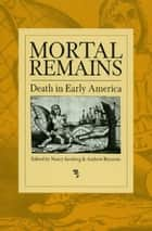 Mortal Remains - Death in Early America ebook by Nancy Isenberg, Andrew Burstein