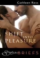 Shift Into Pleasure ebook by Cathleen Ross