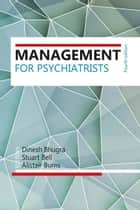 Management for Psychiatrists ebook by Dinesh Bhugra,Stuart Bell,Alistair Burns