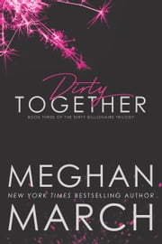 Dirty Together ebook by Meghan March