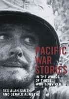 PACIFIC WAR STORIES ebook by Rex Alan Smith,Gerald A. Meehl