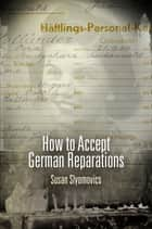 How to Accept German Reparations ebook by Susan Slyomovics