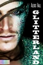 Glitterland ebook by Alexis Hall