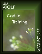 God In Training ebook by Ulf Wolf