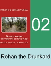 Indian Immigration Stories 02: Rohan the Drunkard ebook by Dinesh Verma