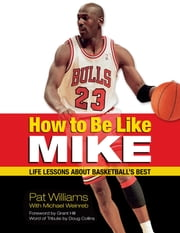 How to Be Like Mike - Life Lessons about Basketball's Best ebook by Pat Williams,Michael Weinreb,Grant Hill