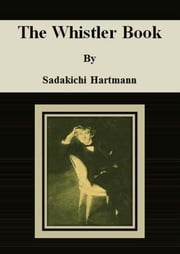 The Whistler Book ebook by Sadakichi Hartmann