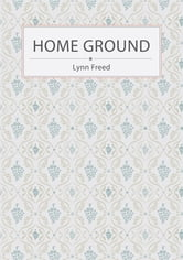 Home Ground ebook by Lynn Freed