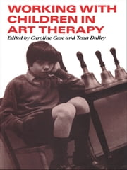 Working with Children in Art Therapy ebook by Caroline Case,Tessa Dalley