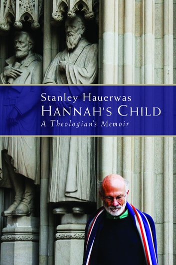 Hannah's Child (pb) - A Theologian's Memoir ebook by Hauerwas, Stanley