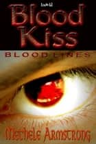 Blood Kiss ebook by Mechele Armstrong