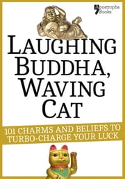 Laughing Buddha, Waving Cat: 101 Charms and Beliefs to Turbo-Charge Your Luck ebook by Jamie Downham