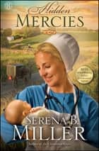 Hidden Mercies - A Novel ebook by Serena B. Miller