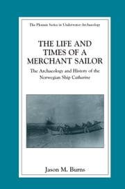 The Life and Times of a Merchant Sailor - The Archaeology and History of the Norwegian Ship Catharine ebook by Jason M. Burns