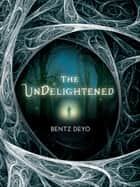 The Undelightened ebook by Bentz Deyo