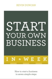Start Your Own Business In A Week ebook by Kevin Duncan