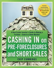 Cashing in on Pre-foreclosures and Short Sales - A Real Estate Investor's Guide to Making a Fortune Even in a Down Market ebook by Chip Cummings