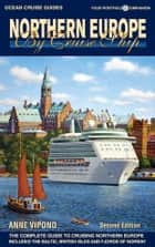 Northern Europe By Cruise Ship - 2nd Edition - The Complete Guide to Cruising Northern Europe – includes Baltic, British Isles and Fjords of Norway ebook by Anne Vipond