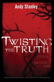 Twisting the Truth Participant's Guide ebook by Andy Stanley