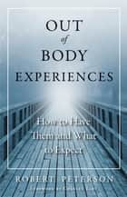 Out-of-Body Experiences - How to Have Them and What to Expect ebook by Charles Tart, Robert Peterson