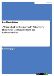 'When shall we be married?' Widower's Houses im Gattungskontext der Liebeskomödie ebook by Eva-Maria Griese