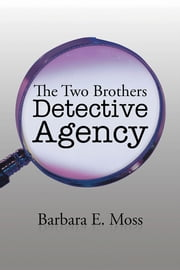 The Two Brothers Detective Agency ebook by Barbara E. Moss