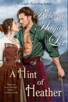 A Hint of Heather ebook by Rebecca Hagan Lee