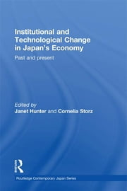 Institutional and Technological Change in Japan's Economy - Past and Present ebook by Janet Hunter,Cornelia Storz