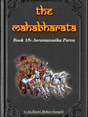 The Mahabharata, Book 15: Asramavasika Parva ebook by Kisari Mohan Ganguli