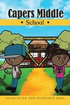 Capers Middle School ebook by ALVIN ALLEN, STEPHANIE KING