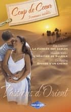 Passions d'Orient (Harlequin Coup de Coeur) ebook by Kim Lawrence, Meredith Webber, Liz Fielding